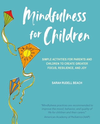 Mindfulness for Children: Simple activities for parents and children to create greater focus, resilience, and joy Cover Image