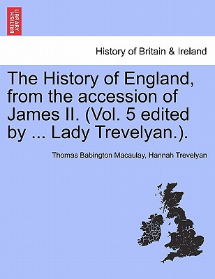Cover for The History of England, from the Accession of James II. (Vol. 5 Edited by ... Lady Trevelyan.).