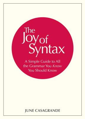 The Joy of Syntax: A Simple Guide to All the Grammar You Know You Should Know Cover Image