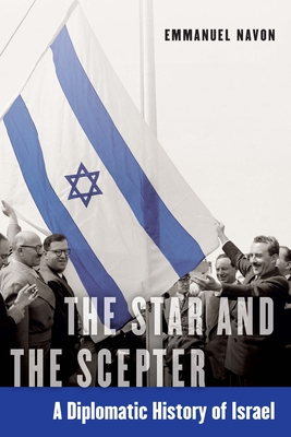 The Star and the Scepter: A Diplomatic History of Israel Cover Image