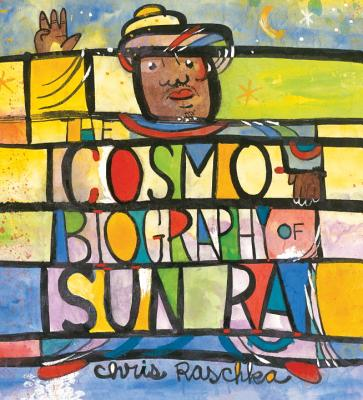 The Cosmobiography of Sun Ra: The Sound of Joy Is Enlightening Cover Image