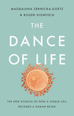 The Dance of Life: The New Science of How a Single Cell Becomes a Human Being Cover Image