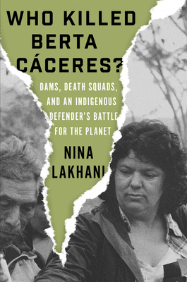 Who Killed Berta Caceres?: Dams, Death Squads, and an Indigenous Defender's Battle for the Planet Cover Image