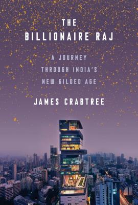 The Billionaire Raj: A Journey Through India's New Gilded Age Cover Image