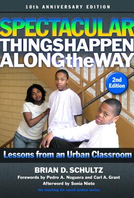 Spectacular Things Happen Along the Way: Lessons from an Urban Classroom--10th Anniversary Edition (Teaching for Social Justice) Cover Image