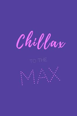Chillax to the Max.: Sassy Quotes Notebook Journal Cover ...