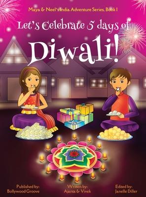 Let's Celebrate 5 Days of Diwali! (Maya & Neel's India Adventure Series, Book 1) Cover Image