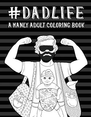 Dad Life: A Manly Adult Coloring Book Cover Image