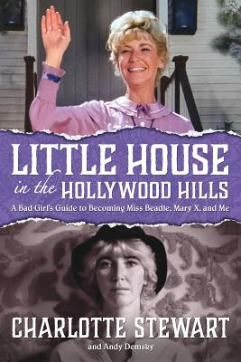 Little House in the Hollywood Hills: A Bad Girl's Guide to Becoming Miss Beadle, Mary X, and Me Cover Image