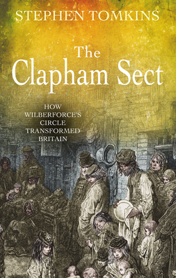 The Clapham Sect: How Wilberforce's Circle Transformed Britain Cover Image