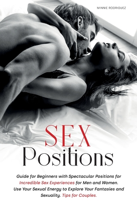 Sex Positions: Guide for Beginners with Spectacular Positions for Incredible Sex Experiences for Men and Women. Use Your Sexual Energ Cover Image