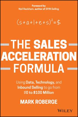 The Sales Acceleration Formula: Using Data, Technology, and Inbound Selling to Go from $0 to $100 Million Cover Image