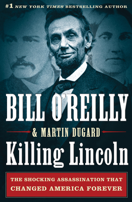 Killing Lincoln: The Shocking Assassination That Changed America Forever Cover Image