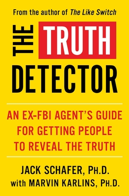 The Truth Detector: An Ex-FBI Agent's Guide for Getting People to Reveal the Truth (The Like Switch Series #2) Cover Image