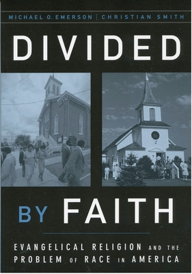 Divided by Faith: Evangelical Religion and the Problem of Race in America Cover Image