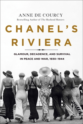 Chanel's Riviera: Glamour, Decadence, and Survival in Peace and War, 1930-1944 Anne de Courcy, St. Martin's, $28.99,