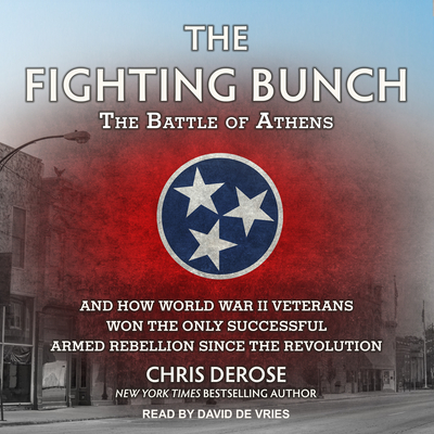 The Fighting Bunch: The Battle of Athens and How World War II Veterans Won the Only Successful Armed Rebellion Since the Revolution Cover Image