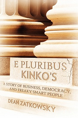 E Pluribus Kinko's: A Story of Business, Democracy, and Freaky Smart People cover