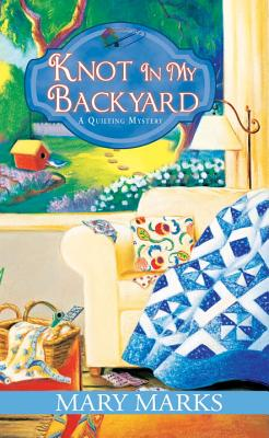 Knot in My Backyard (A Quilting Mystery #2) Cover Image