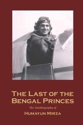 The Last of the Bengal Princes: The Autobiography of Humayun Mirza Cover Image