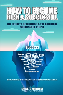 How to Become Rich and Successful. The Secret of Success and the Habits of Successful People.: Entrepreneurship and Developing Entrepreneur Characteri Cover Image
