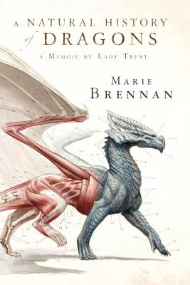 A Natural History of Dragons: A Memoir by Lady Trent (The Lady Trent Memoirs #1) Cover Image