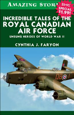 Incredible Tales of the Royal Canadian Air Force: Unsung Heroes of World War II Cover Image