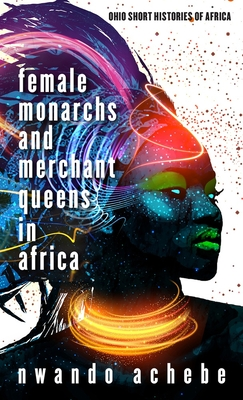 Cover for Female Monarchs and Merchant Queens in Africa (Ohio Short Histories of Africa)