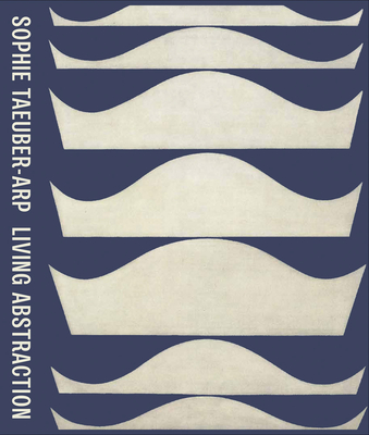 Sophie Taeuber-Arp: Living Abstraction Cover Image