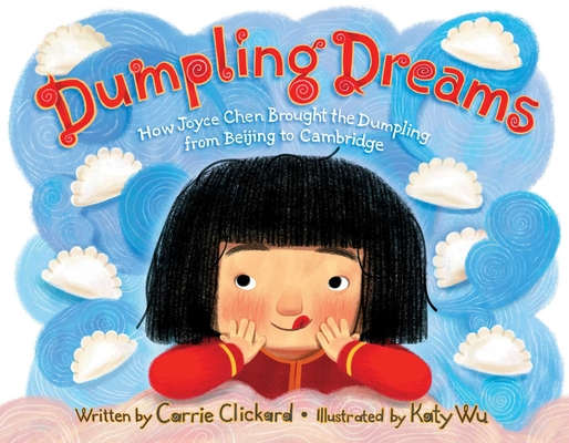 Dumpling Dreams: How Joyce Chen Brought the Dumpling from Beijing to Cambridge by Carrie Clickard