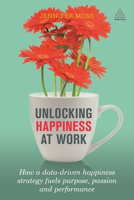 Unlocking Happiness at Work: How a Data-Driven Happiness Strategy Fuels Purpose, Passion and Performance Cover Image