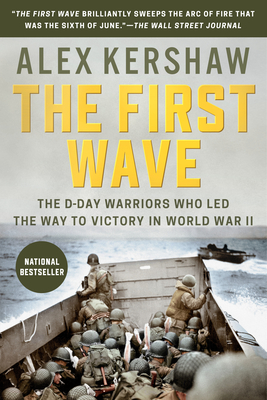 The First Wave: The D-Day Warriors Who Led the Way to Victory in World War II Cover Image