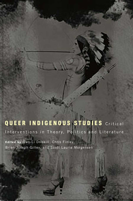 Queer Indigenous Studies: Critical Interventions in Theory, Politics, and Literature (First Peoples: New Directions in Indigenous Studies ) Cover Image