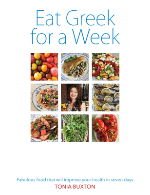 Eat Greek for a Week: Fabulous Food that Will Improve Your Health in Seven Days Cover Image