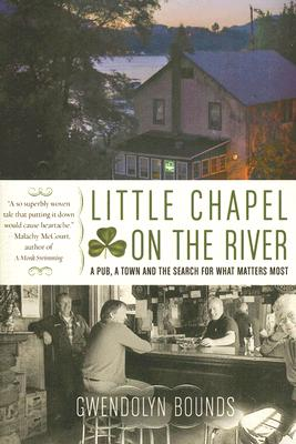 Little Chapel on the River: A Pub, a Town and the Search for What Matters Most Cover Image