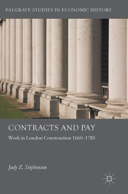 Contracts and Pay: Work in London Construction 1660-1785 (Palgrave Studies in Economic History) Cover Image