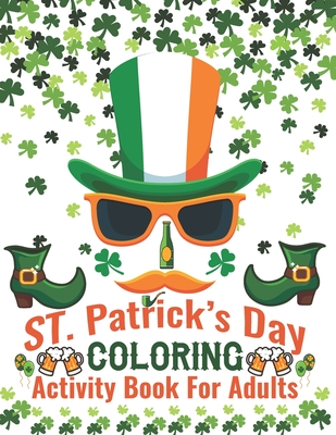St. Patrick's Day Coloring Activity Book For Adults: Glorious Coloring Book forToddlers and Preschool, Best Gift for Holiday Coloring Book, St. Patric Cover Image
