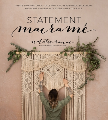 Statement Macramé: Create Stunning Large-Scale Wall Art, Headboards, Backdrops and Plant Hangers with Step-by-Step Tutorials Cover Image