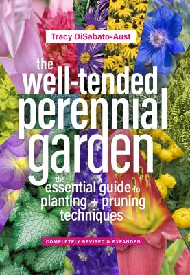 The Well-Tended Perennial Garden: The Essential Guide to Planting and Pruning Techniques, Third Edition Cover Image