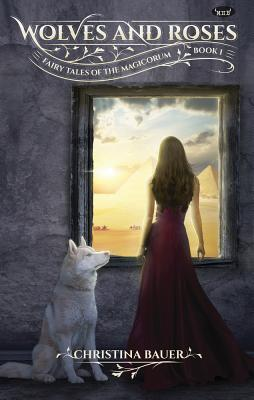Wolves & Roses: Book 1 in the Fairy Tales of the Magicorum Cover Image