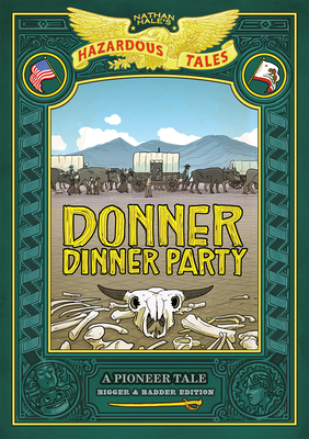 Donner Dinner Party: Bigger & Badder Edition: A Pioneer Tale (Nathan Hale's Hazardous Tales) Cover Image