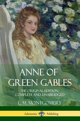 Anne of Green Gables: The Original Edition, Complete and Unabridged Cover Image