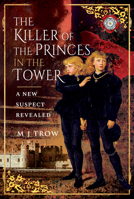 The Killer of the Princes in the Tower: A New Suspect Revealed Cover Image