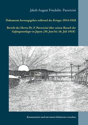 Dokumente herausgegeben während des Krieges 1914-1918: Bericht des Herrn Dr. F. Paravicini über seinen Besuch der Gefangenenlager in Japan (30. Juni b Cover Image