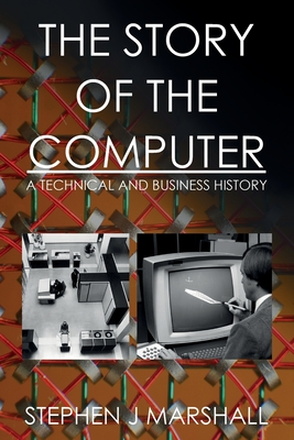 The Story of the Computer: A Technical and Business History Cover Image