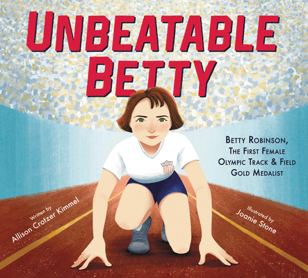 Unbeatable Betty: Betty Robinson, the First Female Olympic Track & Field Gold Medalist Cover Image