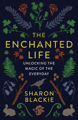 The Enchanted Life: Unlocking the Magic of the Everyday Cover Image