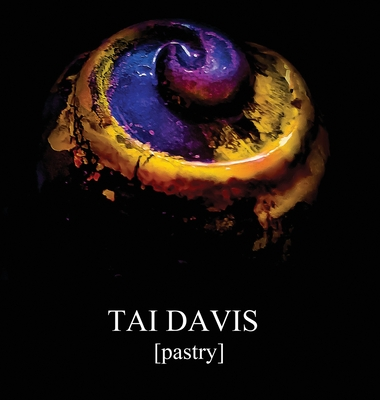 TAI DAVIS [Pastry]: A Visual Anthology of Culinary Works Cover Image