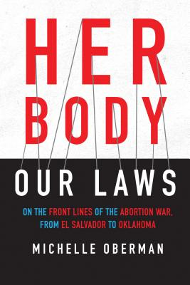Her Body, Our Laws: On the Front Lines of the Abortion War, from El Salvador to Oklahoma Cover Image