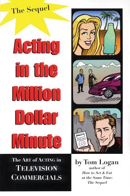 Acting in the Million Dollar Minute: The Art and Business of Performing in TV Commercials, Expanded Edition (Limelight) Cover Image